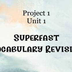 Superfast Vocabulary Revision Project 1 Unit 1